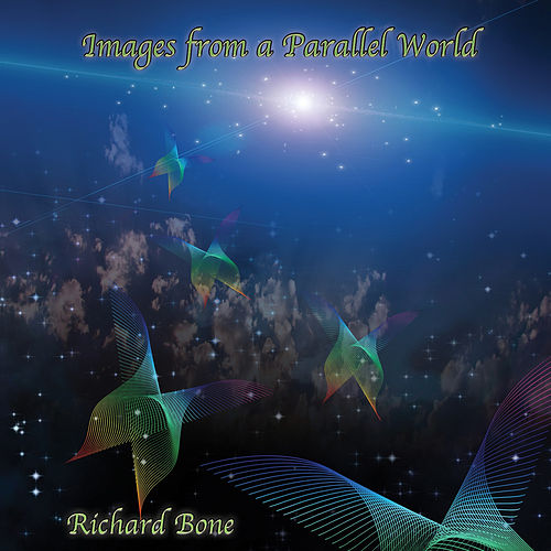 Images from a Parallel World by Richard Bone
