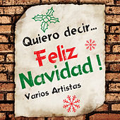 Quiero Decir... Feliz Navidad! by Various Artists