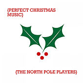 Perfect Christmas Music by The North Pole Players