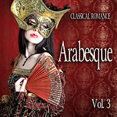 Classical Romance: Arabesque, Vol. 3 by Various Artists