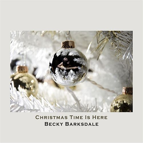 Christmas Time Is Here by Becky Barksdale