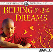 The Planet's Greatest World Music, Vol. 6: Beijing Dreams by Global Journey