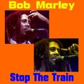 Stop the Train von Bob Marley