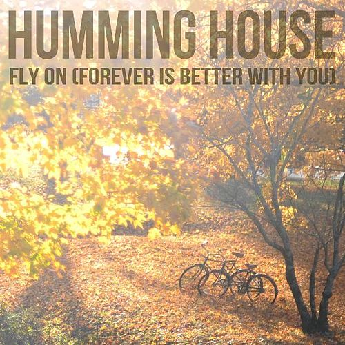 Fly on (Forever Is Better With You) by Humming House
