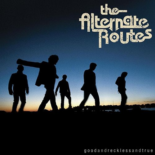 Good And Reckless And True by The Alternate Routes