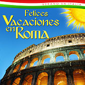 Felices Vacaciones en Roma. Verano en Italia by Various Artists