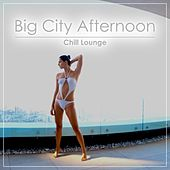 Big City Afternoon - Chill Lounge by Various Artists