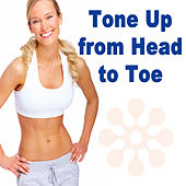 Tone Up from Head to Toe (The Best Music for Aerobics, Pumpin' Cardio Power, Plyo, Exercise, Steps, Barré, Curves, Sculpting, Fitness, Twerk Workout) by Various Artists