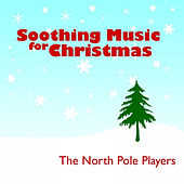 Soothing Music for Christmas by The North Pole Players