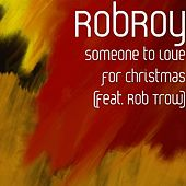 Someone to Love for Christmas (feat. Rob Trow) by Robroy