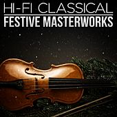 Hi-Fi Classical: Festive Masterworks by Various Artists