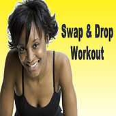 Swap & Drop Workout (The Best Music for Aerobics, Pumpin' Cardio Power, Plyo, Exercise, Steps, Barré, Curves, Sculpting, Fitness, Twerk Workout) by Various Artists