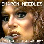 Why Do You Think You Are Nuts? by Sharon Needles