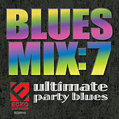 Blues Mix, Vol. 7: Ultimate Party Blues by Various Artists