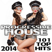 Progressive House 101 Top Hits 2014 Best of Global Electronic Dance Club, Acid Techno, Hard House, Psychedelic Trance, Rave Music by Various Artists