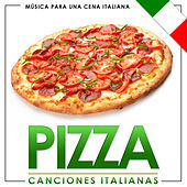 Música para una Cena Italiana. Pizza. Canciones Italianas by Various Artists