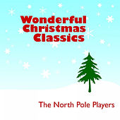 Wonderful Christmas Classics by The North Pole Players