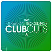 Milk & Sugar Recordings Club Cuts, Vol. 5 by Various Artists