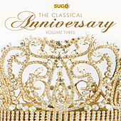 The Classical Anniversary, Vol. 3 by Various Artists