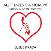 All It Takes Is a Moment (Dedicated to the Philippines) by Elise Estrada