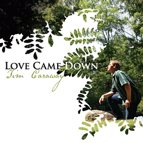 Love Came Down by Tim Caraway