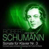 Robert Schumann - Sonate für Klavier Nr. 3 + Gesänge der Frühe für Klavier by Various Artists