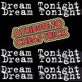 Dream Tonight: A Tribute to Cheap Trick by Various Artists