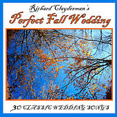 Richard Clayderman's Perfect Fall Wedding: 30 Classic Wedding Songs by Richard Clayderman