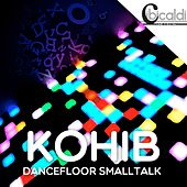 Dancefloor Small Talk by Kohib