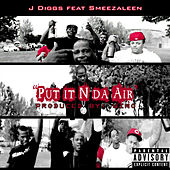 Put It n da Air (feat. Smeezaleen) by J-Diggs