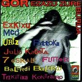 Gor Ezazu Zure Burua by Various Artists