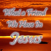 What a Friend We Have in Jesus by Various Artists