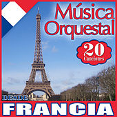 Música Orquestal 20 Canciones Desde Francia by Various Artists