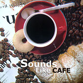 Sounds Like Cafe by Various Artists