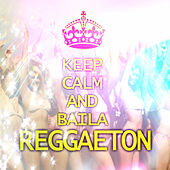 Keep Calm And Baila Reggaeton by Varios