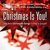 Christmas Is You! (The Best Christmas Songs in Pop & Gospel) by Various Artists