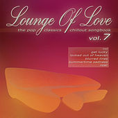 Lounge of Love, Vol. 7 (The Pop Classics Chillout Songbook) by Various Artists