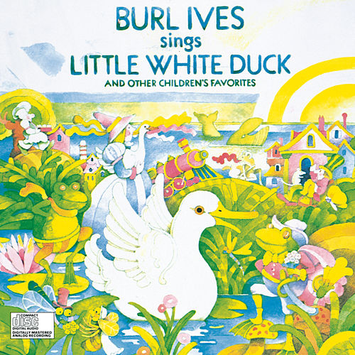 Burl Ives Sings Little White Duck by Burl Ives