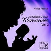 El Origen de Sus Romances, Vol. 2 - Tributo a Luis Miguel by Various Artists