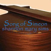 Song of Simeon by Shannon Mary Sims