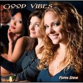 Good Vibes by Poppa Steve
