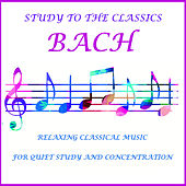 Bach Study to the Classics Relaxing Classical Music for Quiet Study and Concentration by Various Artists