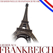 Lieder aus Frankreich. Franzöisisch traditionelle Musik by Various Artists