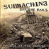 Off The Rails (Loose At The Moose) by Submachine