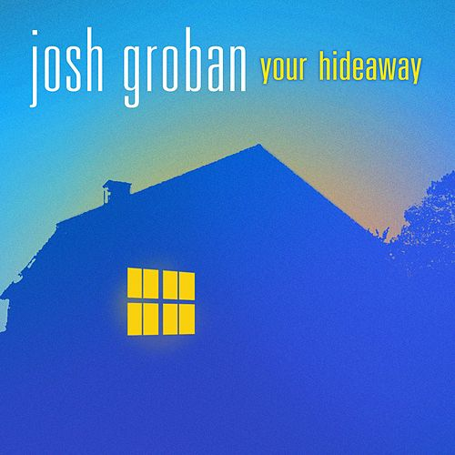 Your Hideaway by Josh Groban