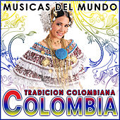 Colombia. Tradición Colombiana. Músicas del Mundo by Various Artists