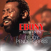 Ebony Moments with Teddy Pendergrass von Teddy Pendergrass