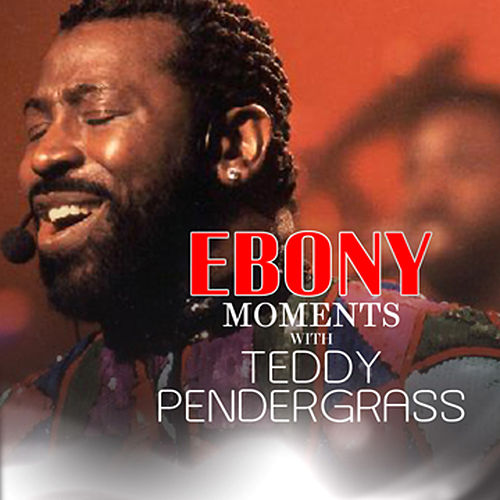 Ebony Moments with Teddy Pendergrass by Teddy Pendergrass