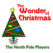 The Wonder of Christmas by The North Pole Players
