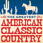 The Greatest American Classic Country by Various Artists
